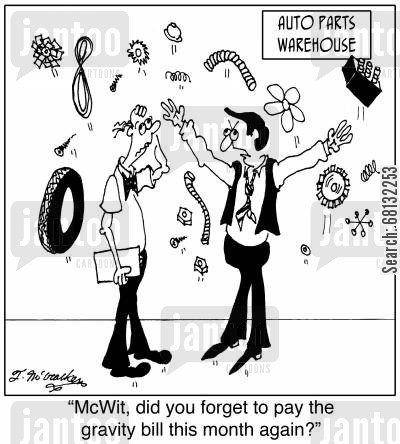 car parts cartoon humor: 'McWit, did you forget to pay the gravity bill this month again?'