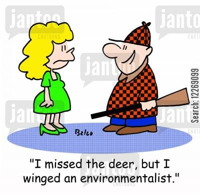 missed cartoon humor: 'I missed the deer, but I winged an environmentalist.'