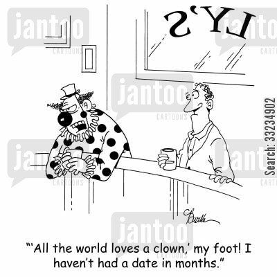 all the world loves a clown cartoon humor: ''All the world loves a clown,' my foot! I haven't had a date in months.'