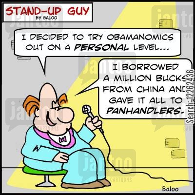 budget deficits cartoon humor: 'I decided to try Obamanomics out on a personal level... I borrowed a million bucks from China and gave it all to panhandlers.'