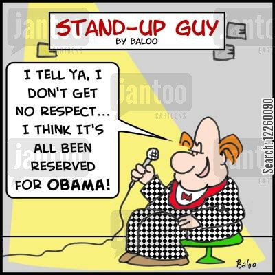 stand up comedians cartoon humor: 'I tell ya, I don't get no respect... I think it's all been reserved for OBAMA!