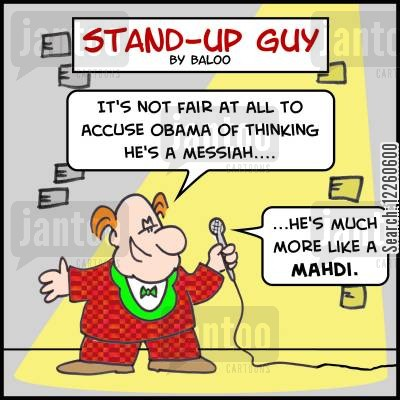 telling jokes cartoon humor: 'It's not fair at all to accuse Obama of thinking he's a messiah....He's much more like a Mahdi.'
