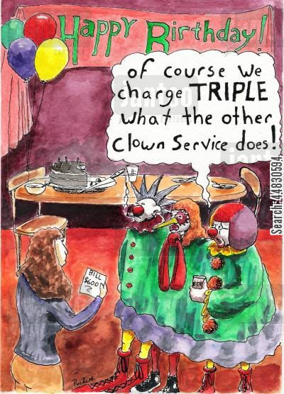 happy birthday cartoon humor: 'Of course we charge TRIPLE what the other clown service does!'