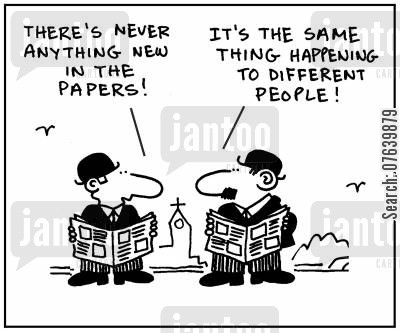 reading material cartoon humor: 'There's never anything new in the papers.' - 'It's the same thing happening to different people.'