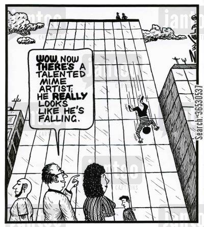 mime artist cartoon humor: 'Wow, now there's a talented mime artist; he really looks like he's falling.'