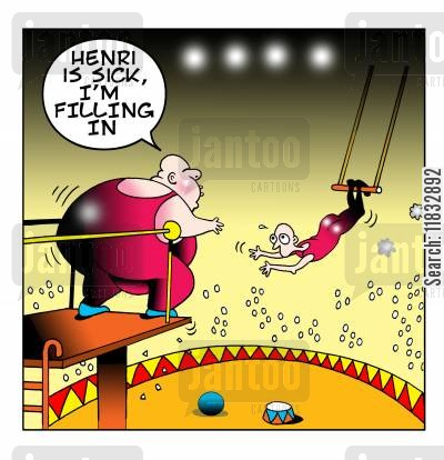 circus cartoon humor: Henri is sick, I'm filling in.