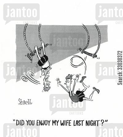 trapeze cartoon humor: Did you enjoy my wife last night?