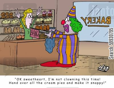 cream cakes cartoon humor: Clown holds up a bakery 'OK sweetheart, I'm not clowning this time! Hand over all the cream pies and make it snappy!'