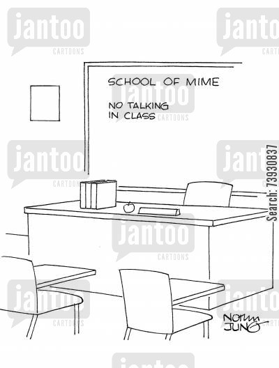 mime artist cartoon humor: School of mime has notice on board: 'No talking in class.'