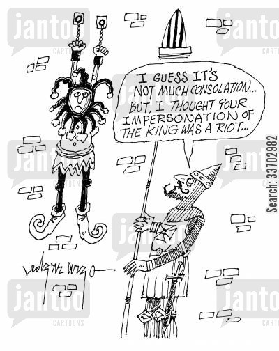 impersonated cartoon humor: 'I guess it's not much consolation but I thought your impersonation of the King was a riot.'