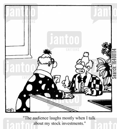 ridiculing cartoon humor: The audience laughs mostly when I talk about my stock investments....