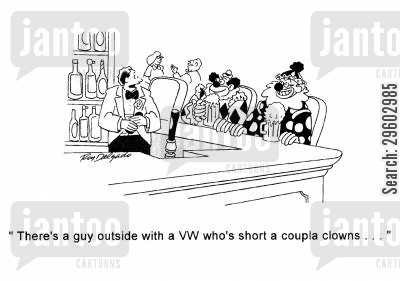 entertaining cartoon humor: 'There's a guy outside with a VW who's short a coupla clowns...'