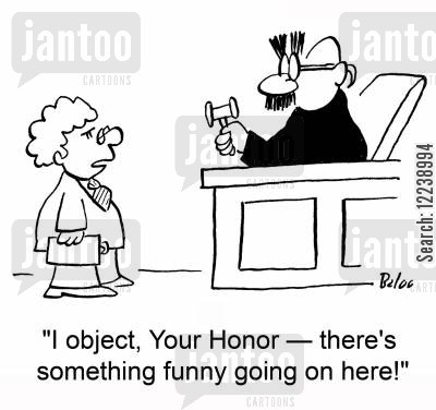 funny business cartoon humor: 'I object, Your Honor -- there's something funny going on here!'