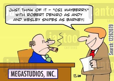crime scene investigation cartoon humor: MEGASTUDIOS, INC., 'Just think of it -- 'CSI Mayberry,' with Robert DeNiro as Andy and Wesley Snipes as Barney!'
