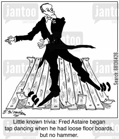 fred astaire cartoon humor: Little known trivia: Fred Astaire began tap dancing when he had loose floor boards, but no hammer.