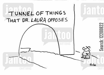 life doctor cartoon humor: 'Tunnel of things that Dr Laura opposes'