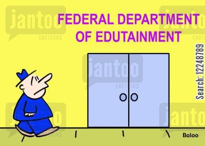 edutainment cartoon humor: Federal Department of Edutainment.