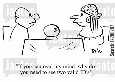 flaw cartoon humor: If you can read my mind, why do you need to see two valid I.D.s?