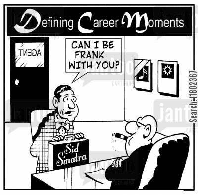 sinatra cartoon humor: Defining Career Moments: Can I be frank with you? (Sid Sinatra).