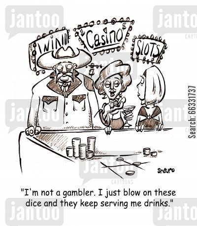 casino cartoon humor: I'm not a gambler. I just blow on these dice and they keep serving me drinks.