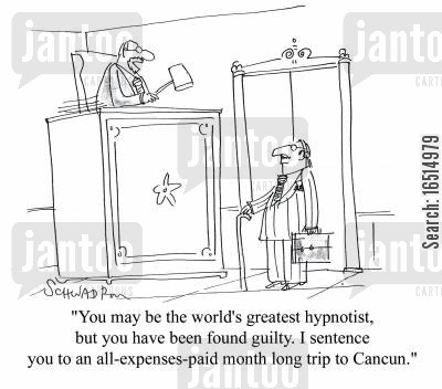 hypnotists cartoon humor: 'You may be the world's greatest hypnotist, but you have been found guilty. I sentence you to an all-expenses-paid month long trip to Cancun.'
