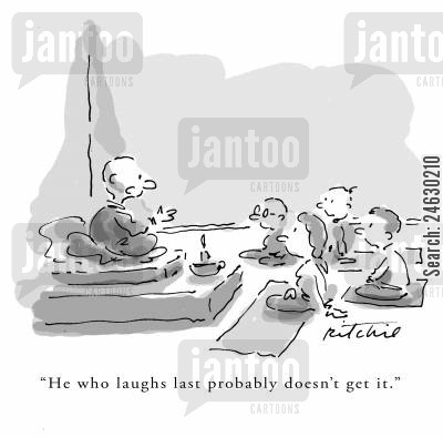 he who laughs last cartoon humor: 'He who laughs last probably doesn't get it.'