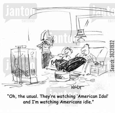 american idol cartoon humor: Oh, the usual. They're watching 'American Idol' and I'm watching Americans idle.