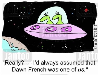 assumed cartoon humor: 'Really? -- I'd always assumed that Dawn French was one of us.'