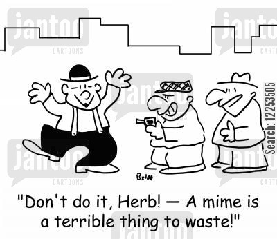mime artist cartoon humor: 'Don't do it, Herb! -- A mime is a terrible thing to waste!'