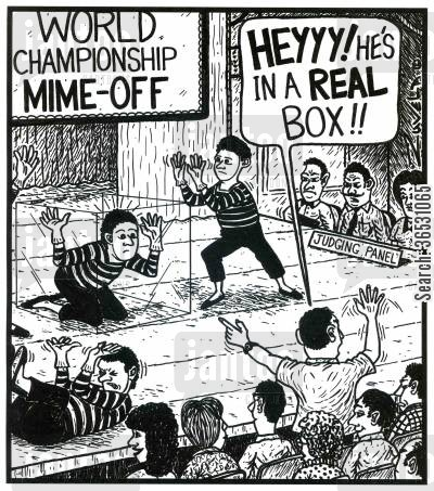 mime artist cartoon humor: World Championship Mime-Off -'HEYYY! He's in a REAL box!!'