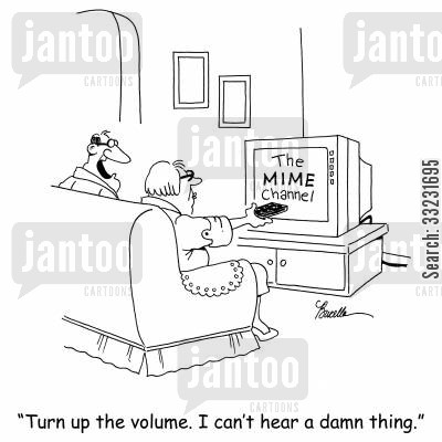 turn up the volume cartoon humor: 'Turn up the volume. I can't hear a damn thing.'