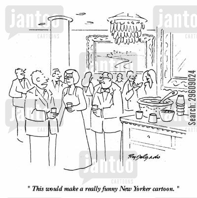 comedic cartoon humor: 'This would make a really funny New Yorker cartoon.'