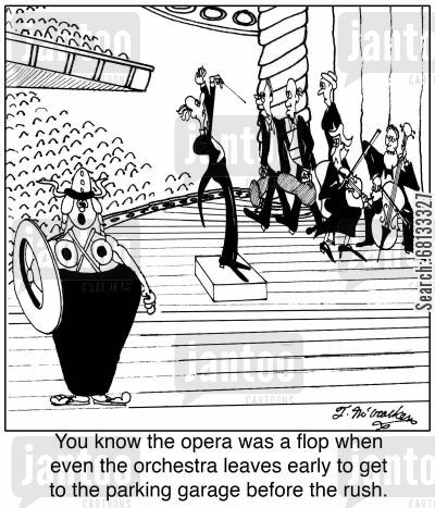 flops cartoon humor: You know the opera was a flop when even the orchestra leaves early to get to the parking garage before the rush.