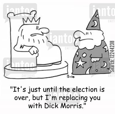 dick morris cartoon humor: 'It's just until the election is over, but I'm replacing you with Dick Morris.'