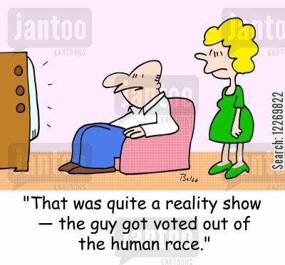 television votes cartoon humor: 'That was quite a reality show -- the guy got voted out of the human race.'