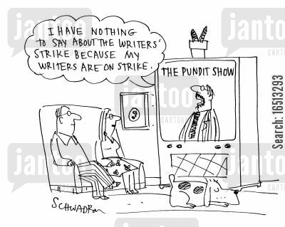 scriptwriters cartoon humor: The Pundit Show - 'I have nothing to say about the writer's strike because my writers are on strike.'