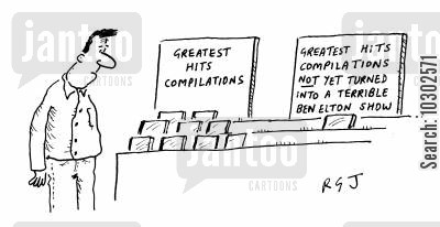music cd cartoon humor: 'Greatest Hits Compilations not yet turned into a terrible Ben Elton show.'