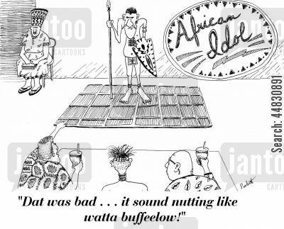 contests cartoon humor: 'African Idol': A bushman is receiving the judge's opinion which is:' Dat was bad . . . it sound nutting like watta buffeelow!'