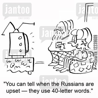 international media cartoon humor: 'You can tell when the Russians are upset -- they use 40-letter words.'