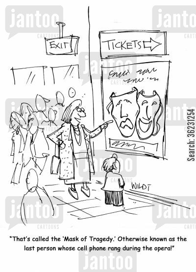 tragedy cartoon humor: 'That's called the 'Mask of Tragedy.' Otherwise known as the last person whose cell phone rang during the opera!'