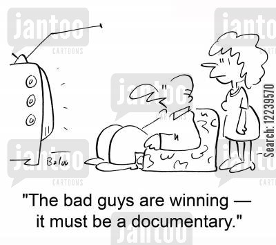 night in cartoon humor: 'The bad guys are winning -- it must be a documentary.'