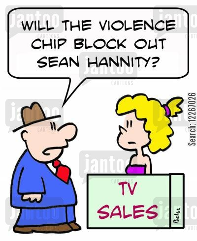 parental control cartoon humor: TV SALES, 'Will the violence chip block out Sean Hannity?'