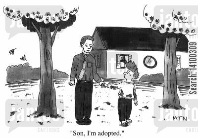 adopt cartoon humor: Son, I'm adopted