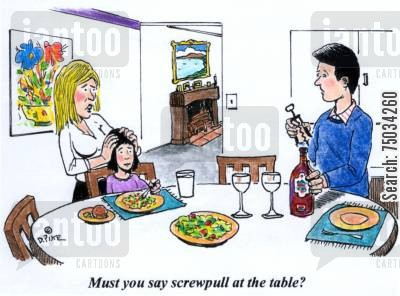 corkscrew cartoon humor: 'Must you say screwpull at the table?'
