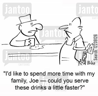 time at home cartoon humor: 'I'd like to spend more time with my family, Joe -- could you serve these drinks a little faster?'