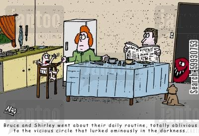 routine cartoon humor: Bruce and Shirley go about their daily routine, totally unaware of the vicious circle that lurks in the darkness.