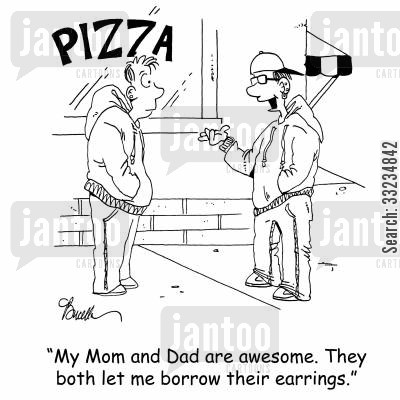 teenage son cartoon humor: 'My Mom and Dad are awesome. They both let me borrow their earrings.'