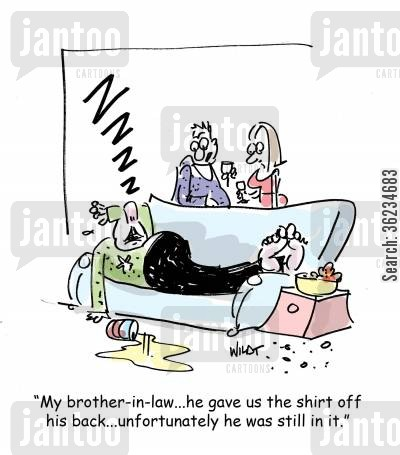house guest cartoon humor: My brother in law, he gave us the shirt off his back, unfortunately he was still in it.