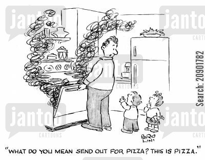 male cooking cartoon humor: 'What do you mean, send out for pizza? This is pizza!'