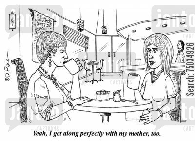 coffee shop cartoon humor: 'Yeah, I get along perfectly with my mother, too.'